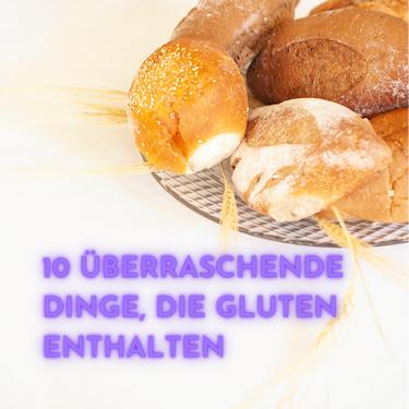10 überraschende Dinge, die Gluten enthalten